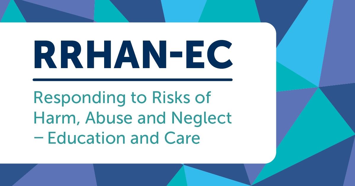 Responding to Risks of Harm, Abuse and Neglect (RRHAN-EC)